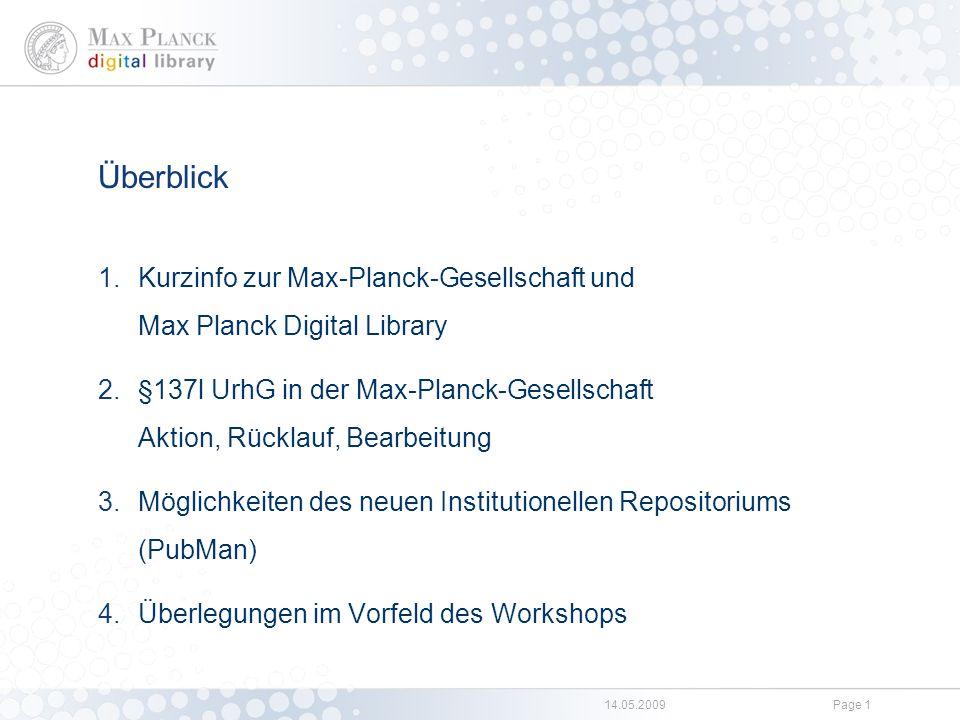 14.05.2009Page 1 Überblick 1.Kurzinfo zur Max-Planck-Gesellschaft und Max Planck Digital Library 2.§137l UrhG in der Max-Planck-Gesellschaft Aktion, R