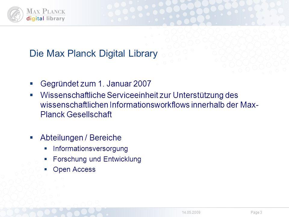 14.05.2009Page 3 Die Max Planck Digital Library  Gegründet zum 1. Januar 2007  Wissenschaftliche Serviceeinheit zur Unterstützung des wissenschaftli