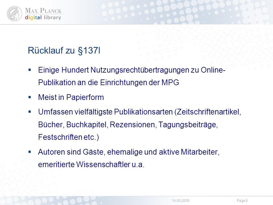 14.05.2009Page 6 Rücklauf zu §137l  Einige Hundert Nutzungsrechtübertragungen zu Online- Publikation an die Einrichtungen der MPG  Meist in Papierfo
