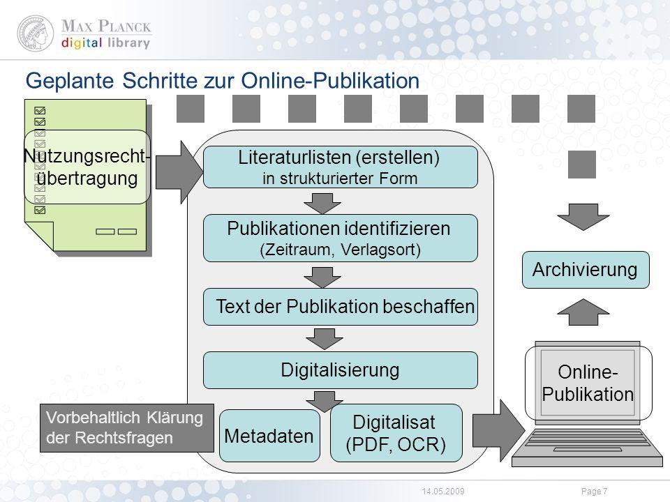 14.05.2009Page 7 Geplante Schritte zur Online-Publikation Nutzungsrecht- übertragung Literaturlisten (erstellen) in strukturierter Form Online- Publik