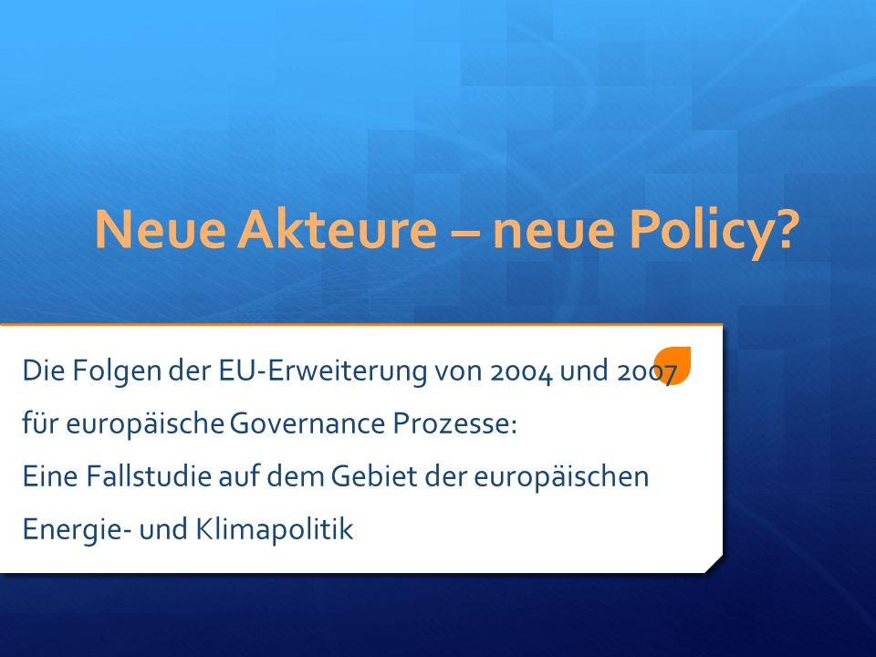 Neue Akteure – neue Policy? Die Folgen der EU-Erweiterung von 2004 und 2007 für europäische Governance Prozesse: Eine Fallstudie auf dem Gebiet der eu