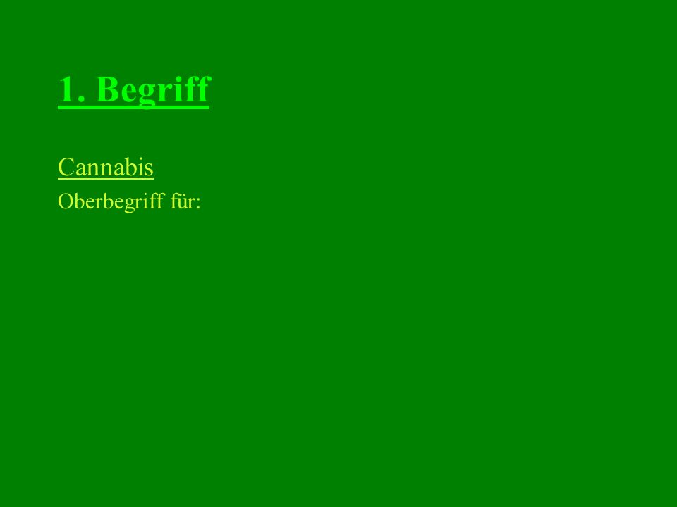 1. Begriff Cannabis Oberbegriff für: