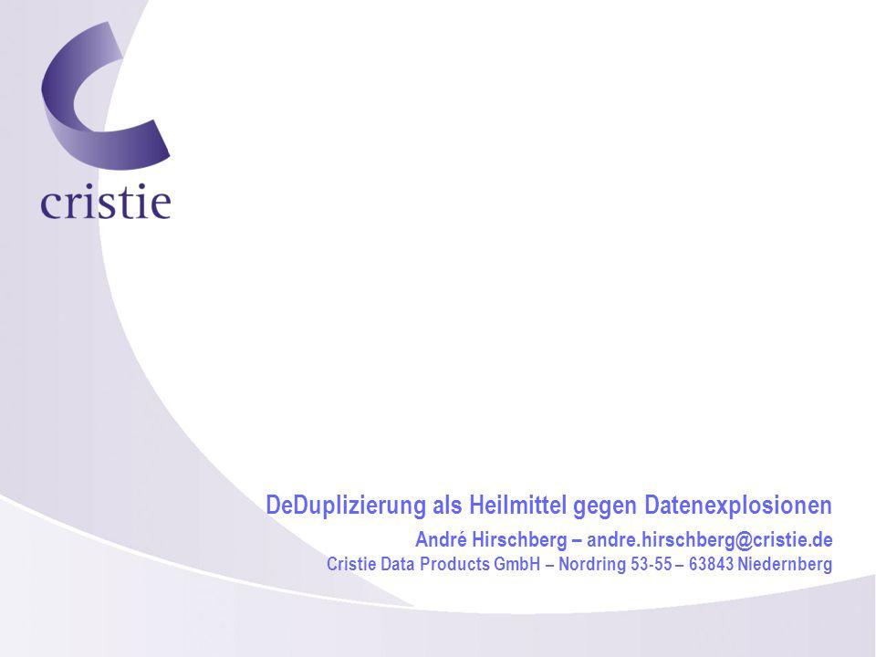 DeDuplizierung als Heilmittel gegen Datenexplosionen André Hirschberg – andre.hirschberg@cristie.de Cristie Data Products GmbH – Nordring 53-55 – 63843 Niedernberg