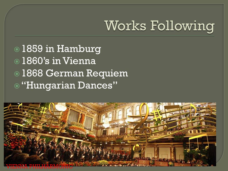 " 1859 in Hamburg  1860's in Vienna  1868 German Requiem  ""Hungarian Dances"" VIENNA PHILHARMONIC"