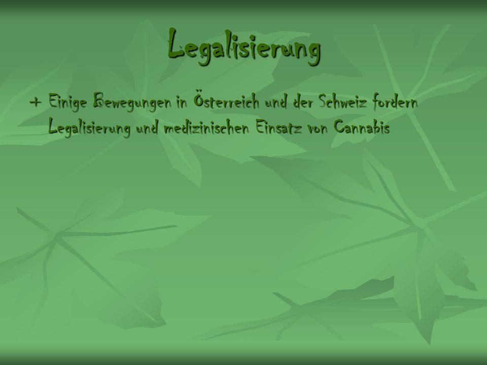 Legalisierung + Einige Bewegungen in Österreich und der Schweiz fordern Legalisierung und medizinischen Einsatz von Cannabis