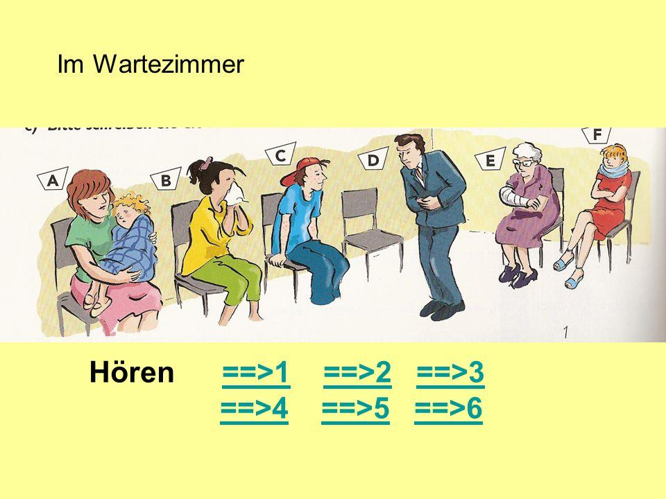 Hören ==>1 ==>2 ==>3==>1==>2==>3 ==>4 ==>5 ==>6==>4==>5==>6 Im Wartezimmer