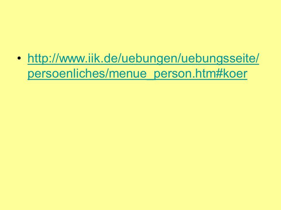 http://www.iik.de/uebungen/uebungsseite/ persoenliches/menue_person.htm#koerhttp://www.iik.de/uebungen/uebungsseite/ persoenliches/menue_person.htm#koer