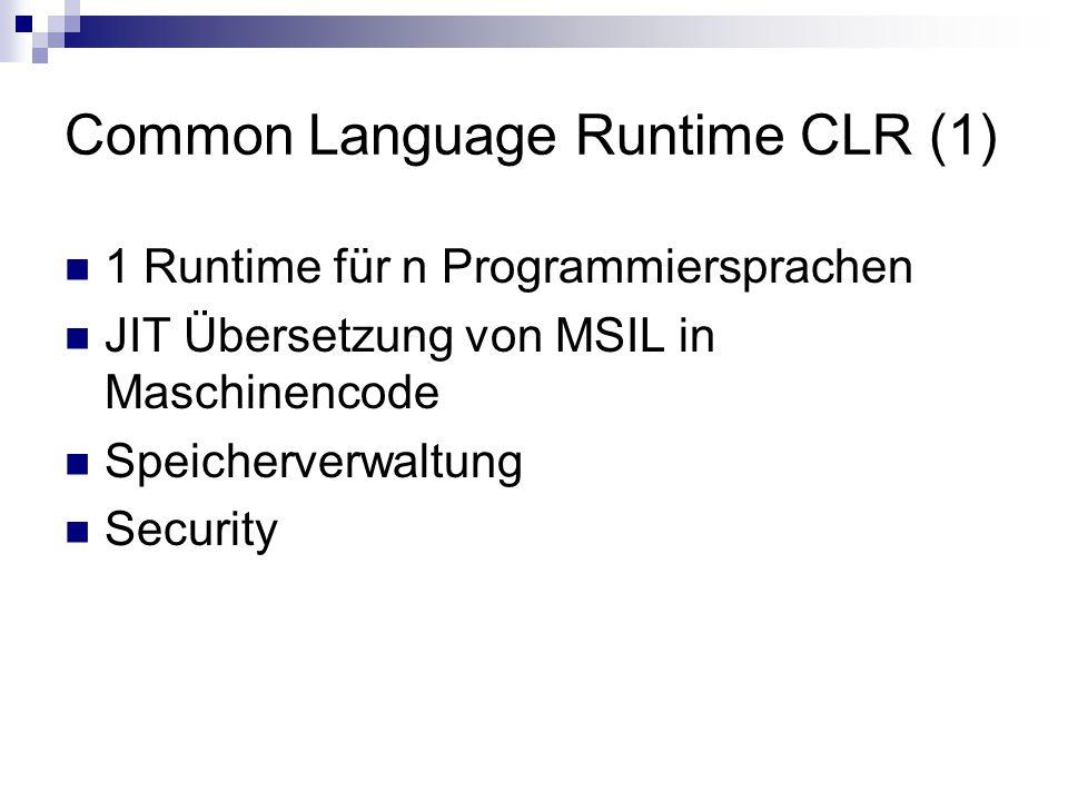 Common Language Runtime CLR (1) 1 Runtime für n Programmiersprachen JIT Übersetzung von MSIL in Maschinencode Speicherverwaltung Security