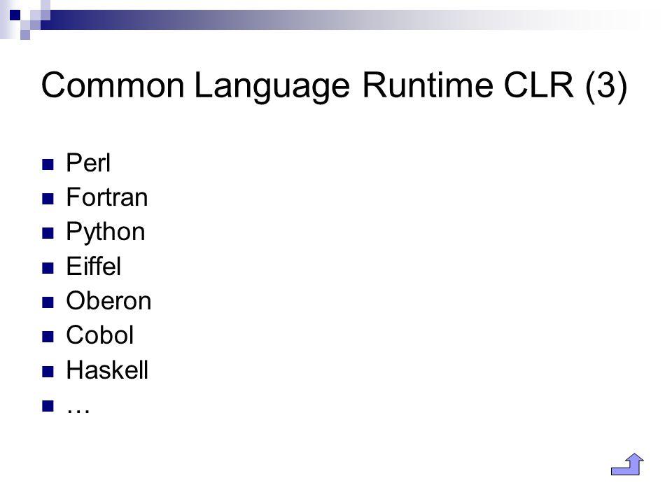 Common Language Runtime CLR (3) Perl Fortran Python Eiffel Oberon Cobol Haskell …