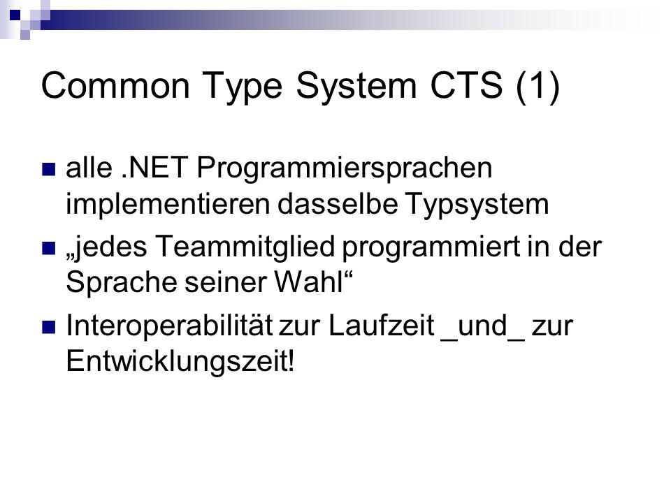 """Common Type System CTS (1) alle.NET Programmiersprachen implementieren dasselbe Typsystem """"jedes Teammitglied programmiert in der Sprache seiner Wahl Interoperabilität zur Laufzeit _und_ zur Entwicklungszeit!"""