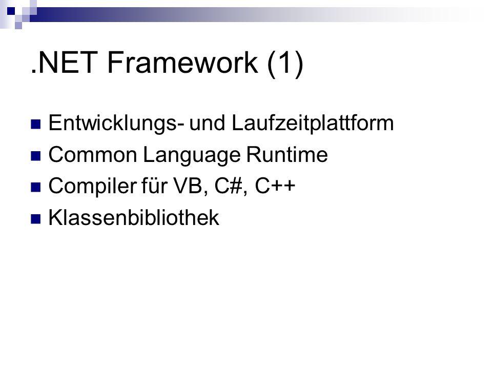 .NET Framework (1) Entwicklungs- und Laufzeitplattform Common Language Runtime Compiler für VB, C#, C++ Klassenbibliothek