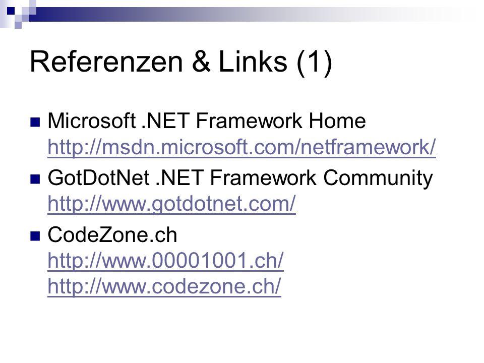 Referenzen & Links (1) Microsoft.NET Framework Home http://msdn.microsoft.com/netframework/ http://msdn.microsoft.com/netframework/ GotDotNet.NET Framework Community http://www.gotdotnet.com/ http://www.gotdotnet.com/ CodeZone.ch http://www.00001001.ch/ http://www.codezone.ch/ http://www.00001001.ch/ http://www.codezone.ch/