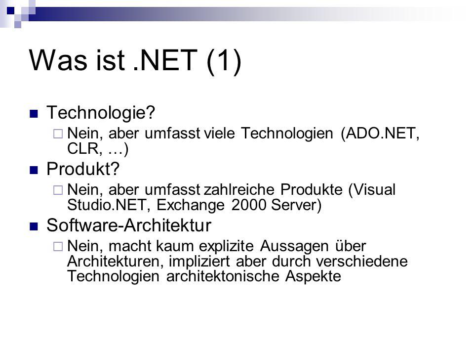 Was ist.NET (1) Technologie.  Nein, aber umfasst viele Technologien (ADO.NET, CLR, …) Produkt.