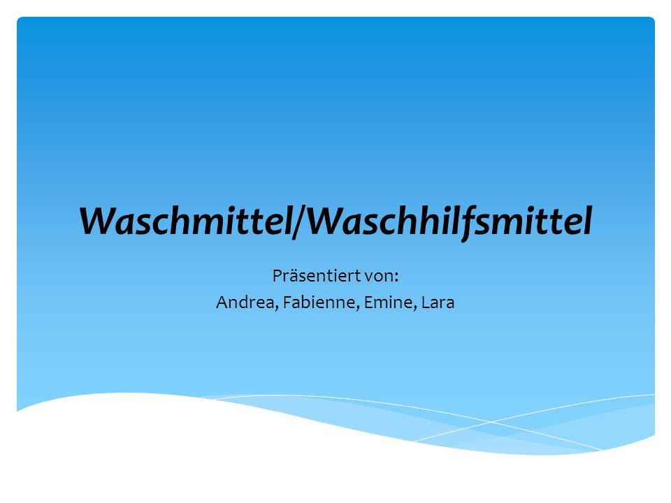 Waschmittel/Waschhilfsmittel Präsentiert von: Andrea, Fabienne, Emine, Lara
