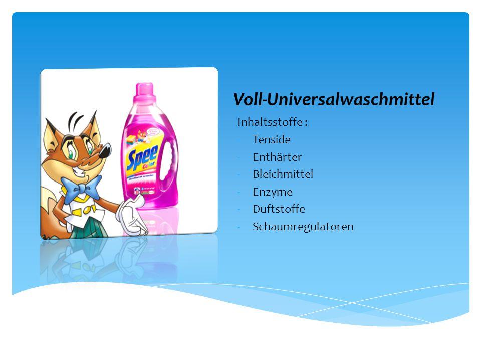 Voll-Universalwaschmittel Inhaltsstoffe : -Tenside -Enthärter -Bleichmittel -Enzyme -Duftstoffe -Schaumregulatoren