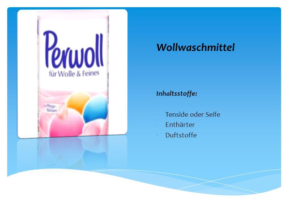 Wollwaschmittel Inhaltsstoffe: -Tenside oder Seife -Enthärter -Duftstoffe
