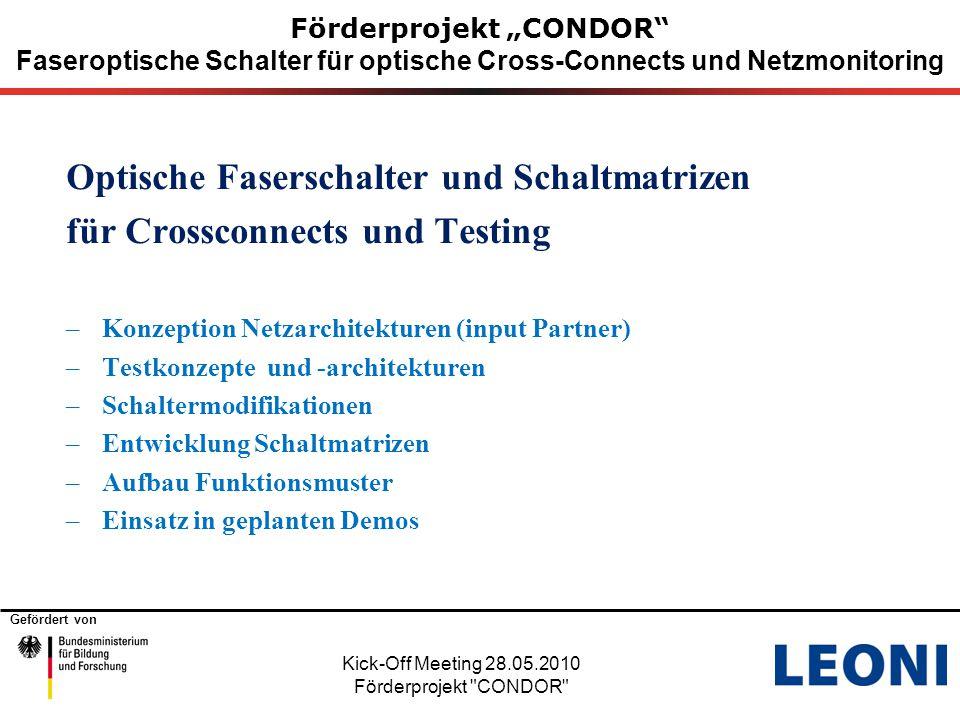"""Gefördert von Kick-Off Veranstaltung 28.05.2010 Förderprojekt CONDOR Förderprojekt """"CONDOR Faseroptische Schalter für optische Cross-Connects und Netzmonitoring Konzept einer Matrixschaltung mit Piezoaktuatoren"""