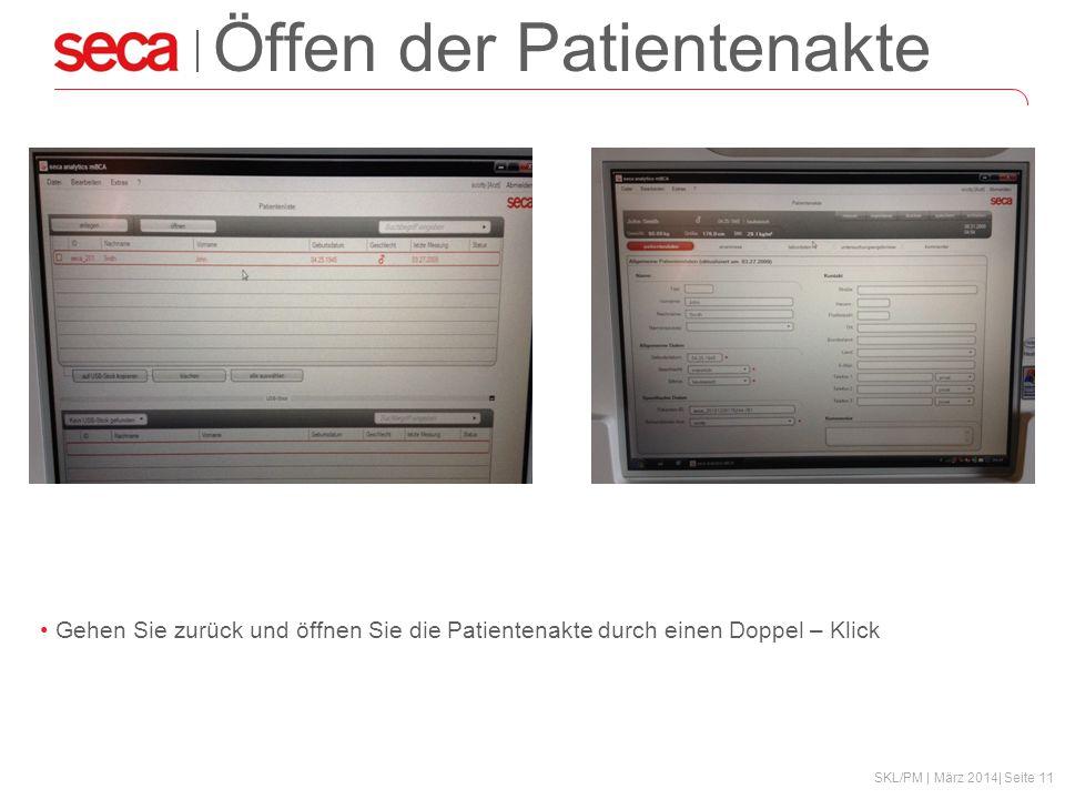 SKL/PM | März 2014| Seite 11 Öffen der Patientenakte Gehen Sie zurück und öffnen Sie die Patientenakte durch einen Doppel – Klick