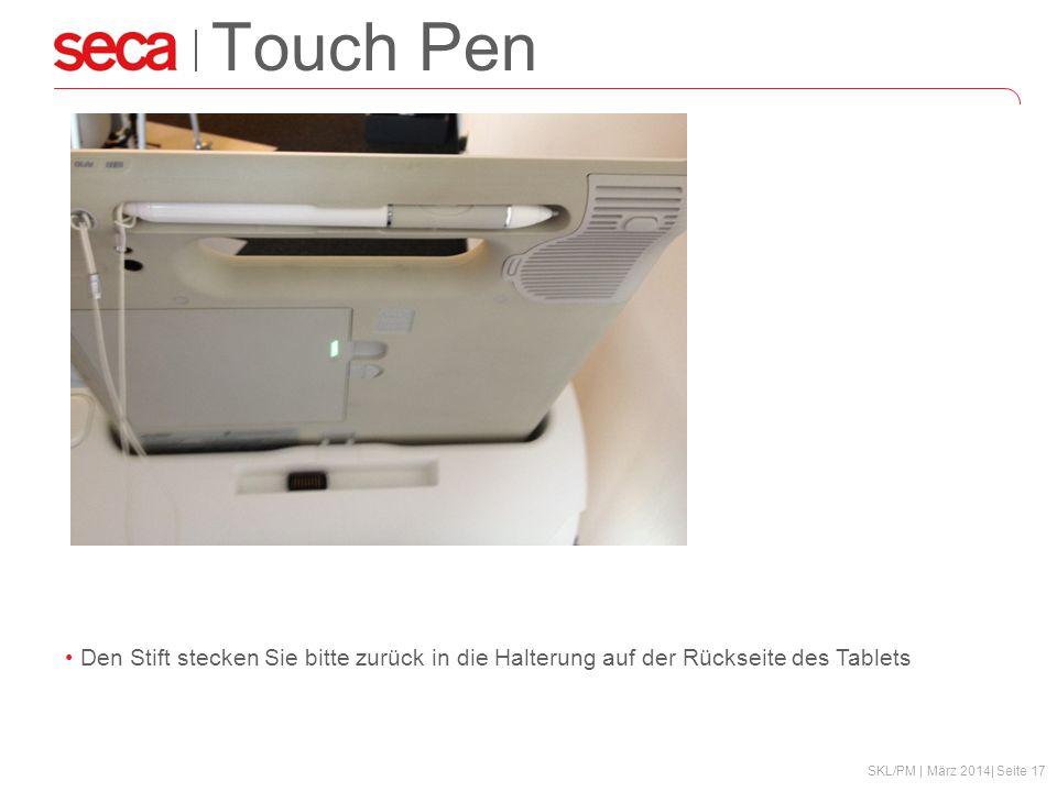 SKL/PM | März 2014| Seite 17 Touch Pen Den Stift stecken Sie bitte zurück in die Halterung auf der Rückseite des Tablets