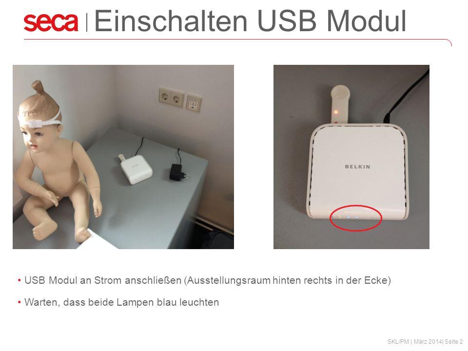 SKL/PM | März 2014| Seite 2 Einschalten USB Modul USB Modul an Strom anschließen (Ausstellungsraum hinten rechts in der Ecke) Warten, dass beide Lampen blau leuchten
