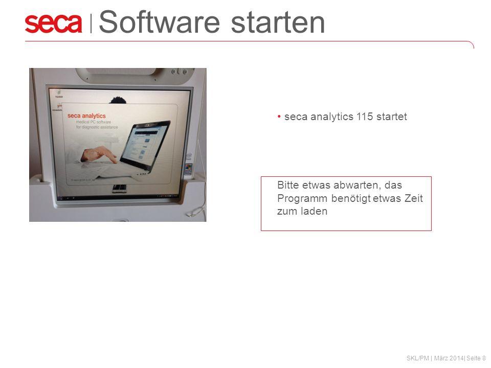 SKL/PM | März 2014| Seite 8 Software starten seca analytics 115 startet Bitte etwas abwarten, das Programm benötigt etwas Zeit zum laden