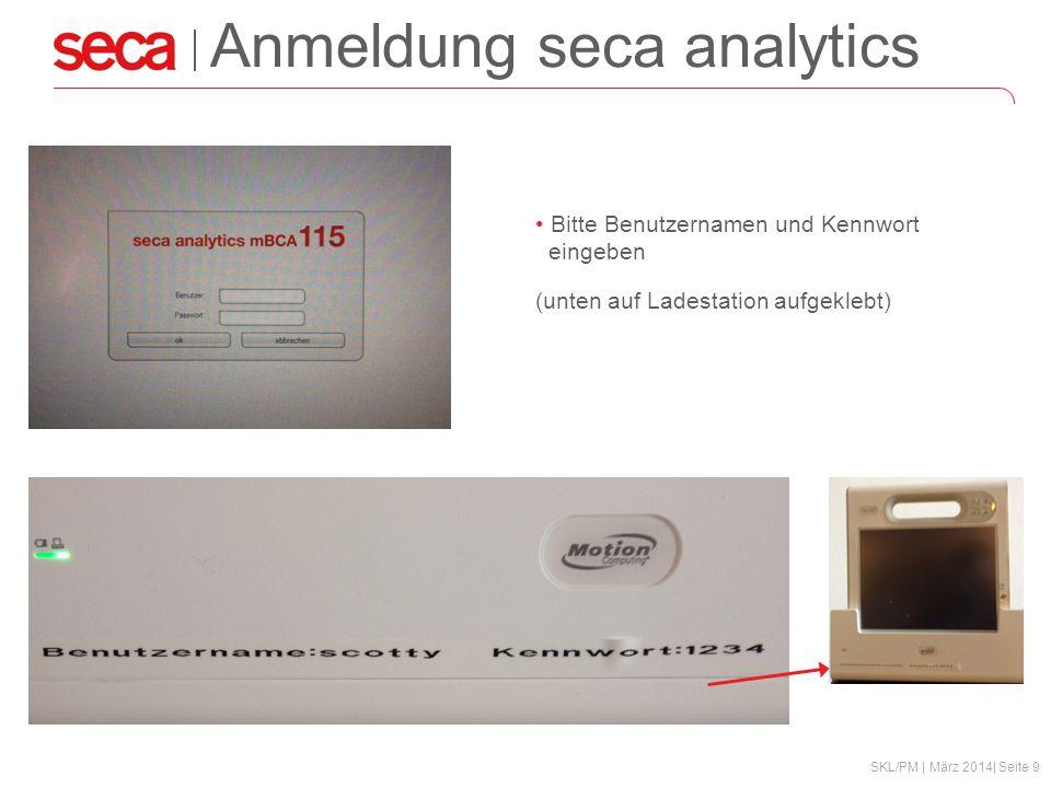 SKL/PM | März 2014| Seite 9 Anmeldung seca analytics Bitte Benutzernamen und Kennwort eingeben (unten auf Ladestation aufgeklebt)