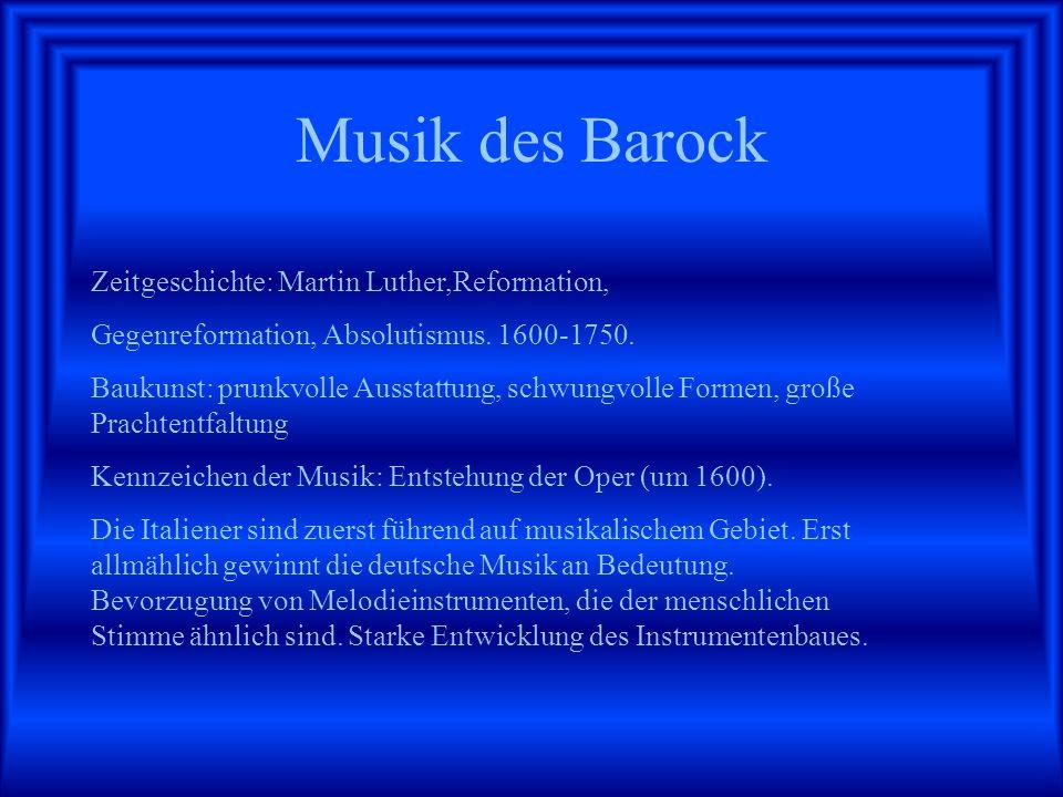 Musik des Barock Zeitgeschichte: Martin Luther,Reformation, Gegenreformation, Absolutismus.