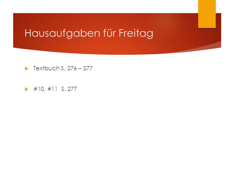 Hausaufgaben für Freitag  Textbuch S. 276 – 277  #10, #11 S. 277