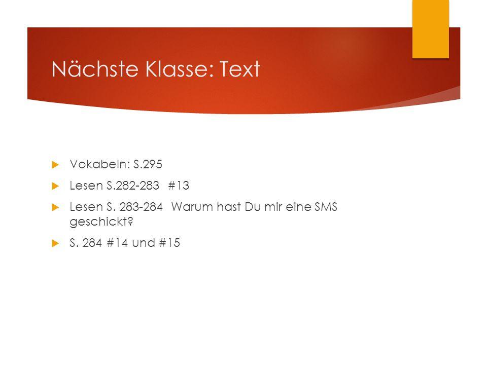 Nächste Klasse: Text  Vokabeln: S.295  Lesen S.282-283 #13  Lesen S.