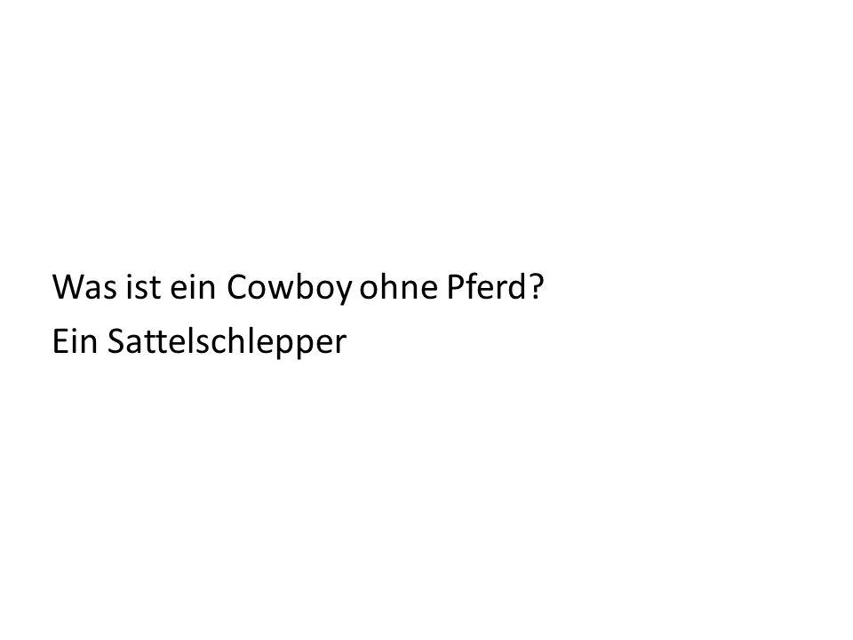 Was ist ein Cowboy ohne Pferd? Ein Sattelschlepper