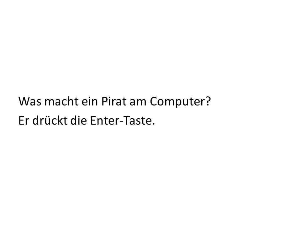 Was macht ein Pirat am Computer? Er drückt die Enter-Taste.