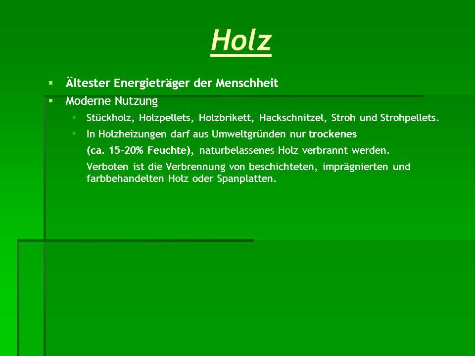 Holz   Ältester Energieträger der Menschheit   Moderne Nutzung   Stückholz, Holzpellets, Holzbrikett, Hackschnitzel, Stroh und Strohpellets.  