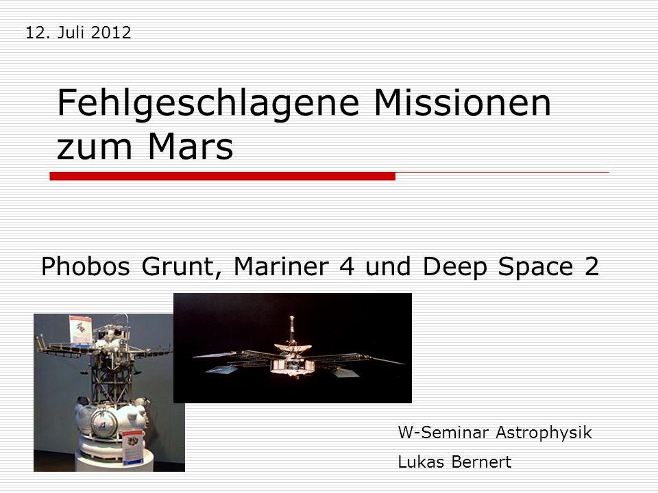 Fehlgeschlagene Missionen zum Mars Phobos Grunt, Mariner 4 und Deep Space 2 W-Seminar Astrophysik Lukas Bernert 12. Juli 2012