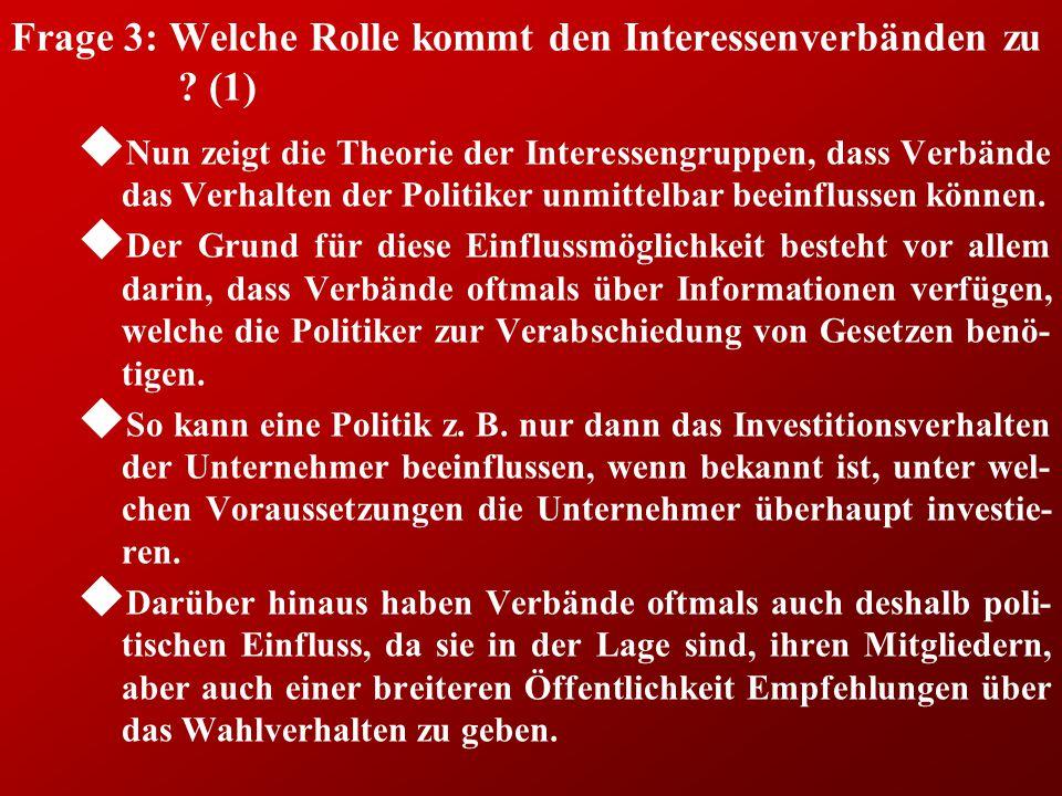 Frage 3: Welche Rolle kommt den Interessenverbänden zu ? (1) u Nun zeigt die Theorie der Interessengruppen, dass Verbände das Verhalten der Politiker