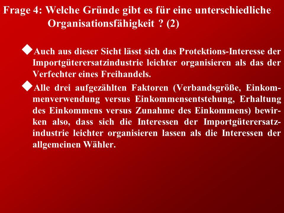 Frage 4: Welche Gründe gibt es für eine unterschiedliche Organisationsfähigkeit ? (2) u Auch aus dieser Sicht lässt sich das Protektions-Interesse der