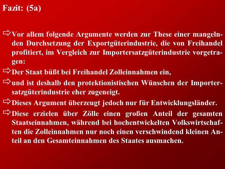 Fazit: (5a) ð Vor allem folgende Argumente werden zur These einer mangeln- den Durchsetzung der Exportgüterindustrie, die von Freihandel profitiert, i