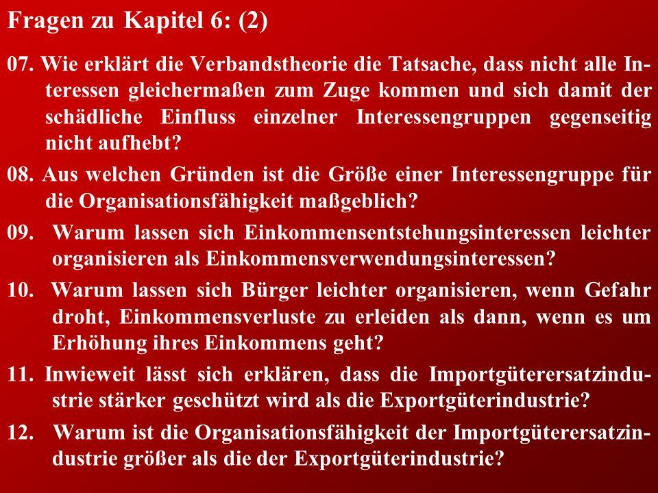 Fragen zu Kapitel 6: (2) 07. Wie erklärt die Verbandstheorie die Tatsache, dass nicht alle In- teressen gleichermaßen zum Zuge kommen und sich damit d