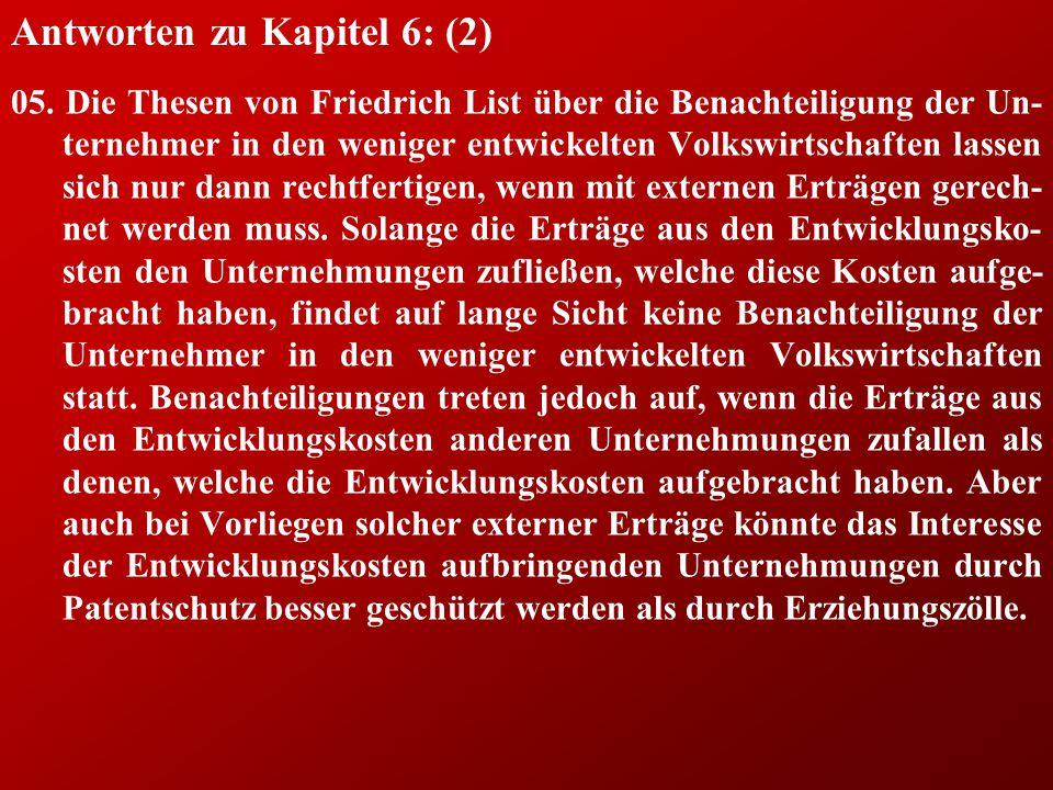 Antworten zu Kapitel 6: (2) 05. Die Thesen von Friedrich List über die Benachteiligung der Un- ternehmer in den weniger entwickelten Volkswirtschaften
