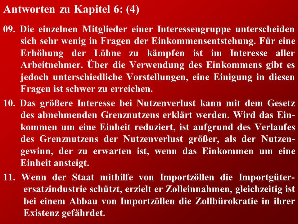 Antworten zu Kapitel 6: (4) 09. Die einzelnen Mitglieder einer Interessengruppe unterscheiden sich sehr wenig in Fragen der Einkommensentstehung. Für