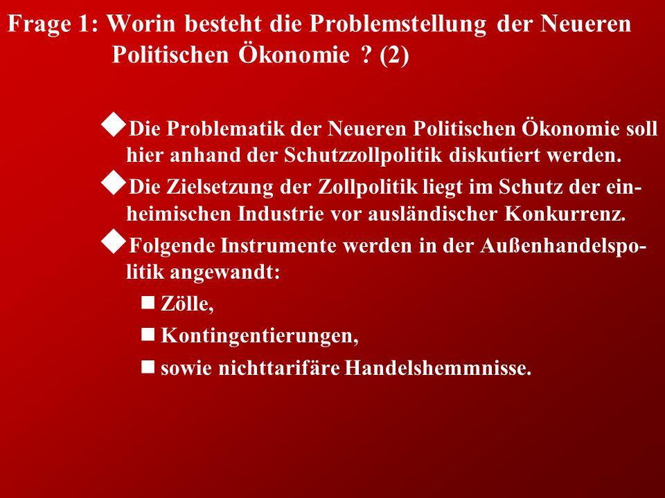 Frage 1: Worin besteht die Problemstellung der Neueren Politischen Ökonomie ? (2) u Die Problematik der Neueren Politischen Ökonomie soll hier anhand