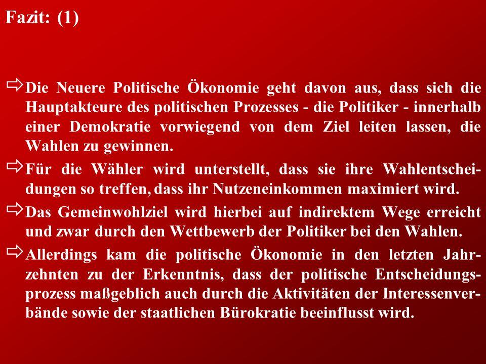 Fazit: (1) ð Die Neuere Politische Ökonomie geht davon aus, dass sich die Hauptakteure des politischen Prozesses - die Politiker - innerhalb einer Demokratie vorwiegend von dem Ziel leiten lassen, die Wahlen zu gewinnen.