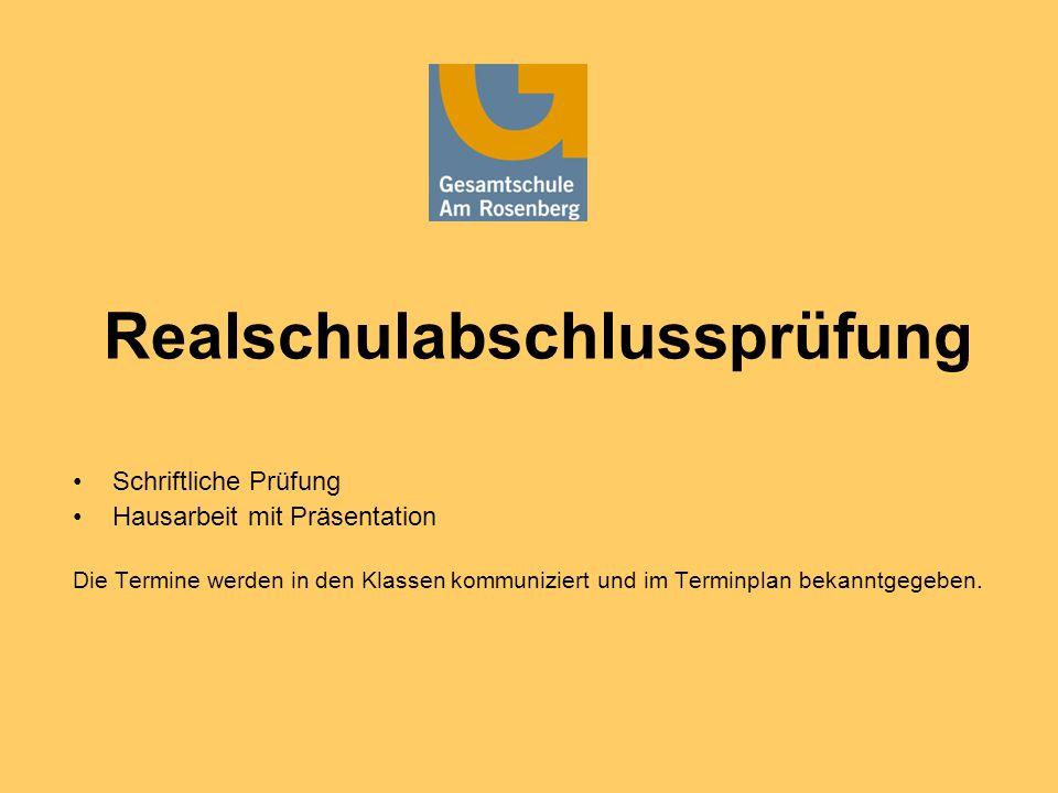 Realschulabschlussprüfung Schriftliche Prüfung Hausarbeit mit Präsentation Die Termine werden in den Klassen kommuniziert und im Terminplan bekanntgegeben.