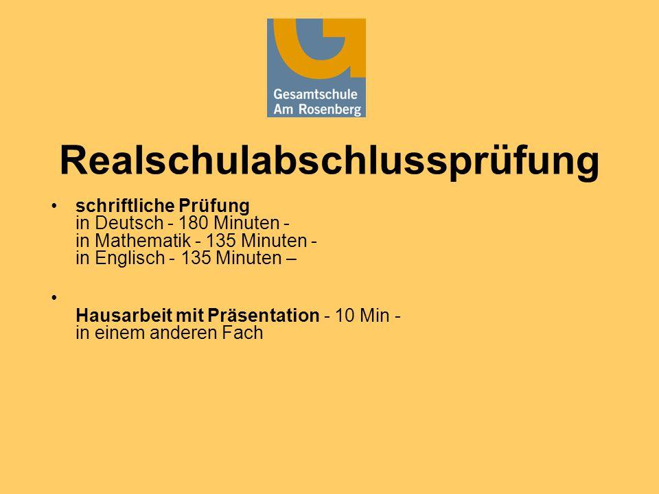 Realschulabschlussprüfung schriftliche Prüfung in Deutsch - 180 Minuten - in Mathematik - 135 Minuten - in Englisch - 135 Minuten – Hausarbeit mit Präsentation - 10 Min - in einem anderen Fach