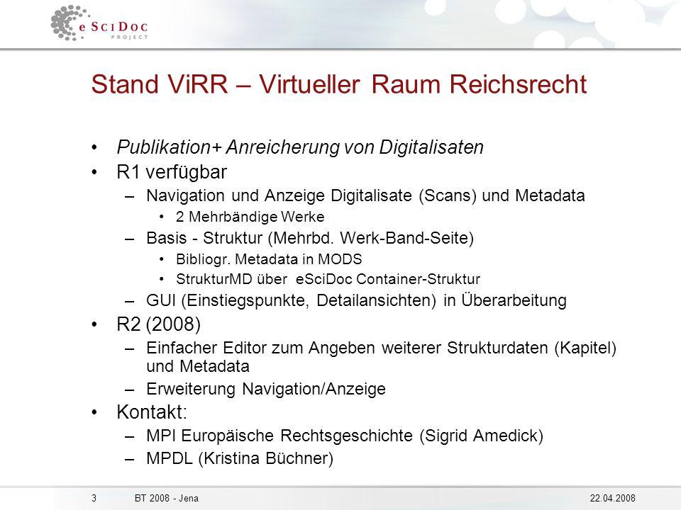 322.04.2008BT 2008 - Jena Stand ViRR – Virtueller Raum Reichsrecht Publikation+ Anreicherung von Digitalisaten R1 verfügbar –Navigation und Anzeige Digitalisate (Scans) und Metadata 2 Mehrbändige Werke –Basis - Struktur (Mehrbd.