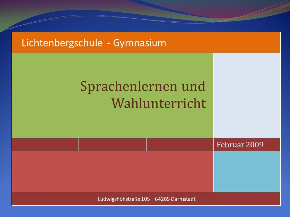 Lichtenbergschule - Gymnasium Februar 2009 Sprachenlernen und Wahlunterricht Ludwigshöhstraße 105 – 64285 Darmstadt