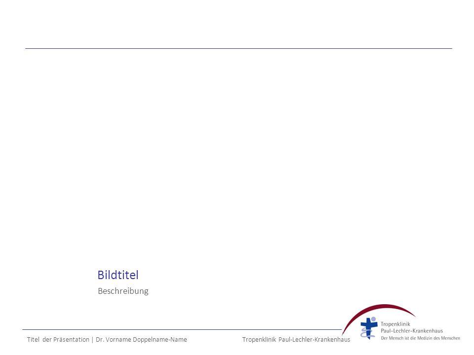 Tropenklinik Paul-Lechler-Krankenhaus Bildtitel Beschreibung Titel der Präsentation | Dr.