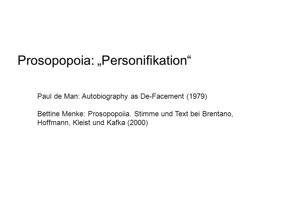 Paul de Man: Autobiography as De-Facement (1979) Bettine Menke: Prosopopoiia. Stimme und Text bei Brentano, Hoffmann, Kleist und Kafka (2000) Prosopop