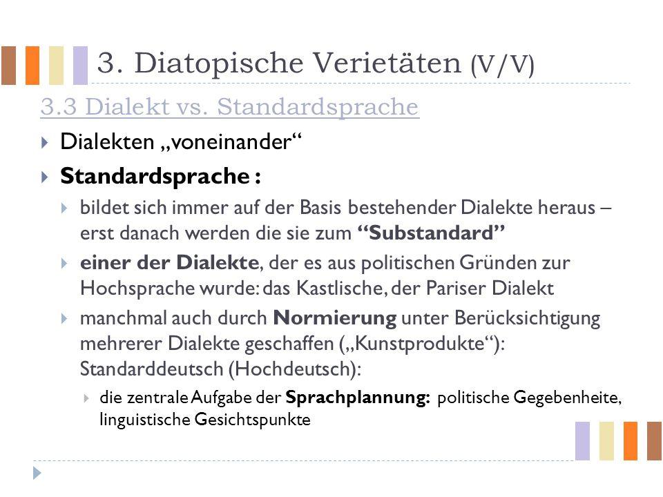 """3. Diatopische Verietäten (V/V) 3.3 Dialekt vs. Standardsprache  Dialekten """"voneinander""""  Standardsprache :  bildet sich immer auf der Basis besteh"""