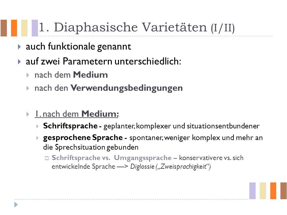 1. Diaphasische Varietäten (I/II)  auch funktionale genannt  auf zwei Parametern unterschiedlich:  nach dem Medium  nach den Verwendungsbedingunge