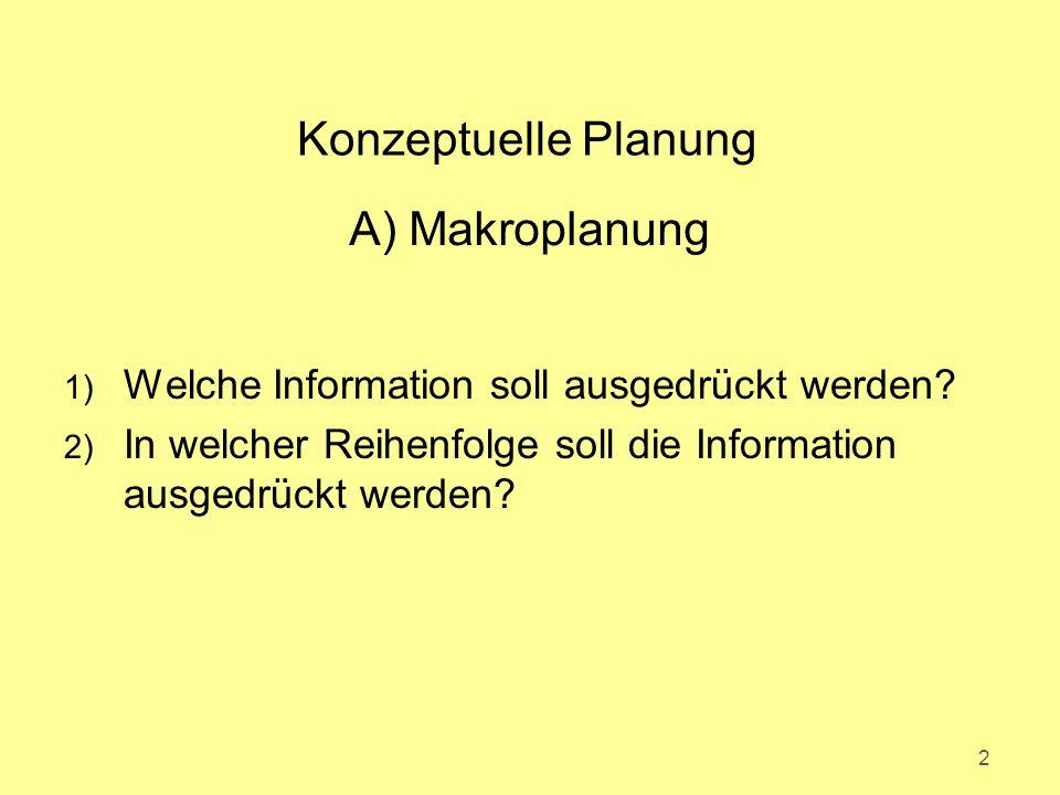 A) Makroplanung 1) Welche Information soll ausgedrückt werden? 2) In welcher Reihenfolge soll die Information ausgedrückt werden? 2 Konzeptuelle Planu